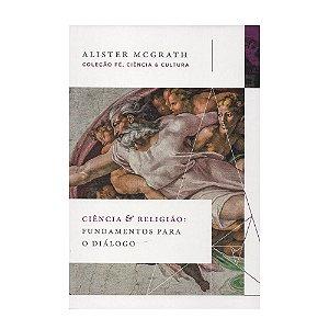Ciência E Religião - Fundamentos Para O Diálogo - Alister McGrath