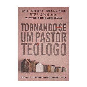 Tornando-se Um Pastor Teólogo - Keven J. Vanhoozer