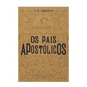 Os Pais Apostólicos - J. B. Lightfoot - Principis