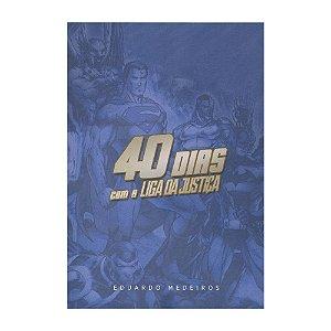 40 Dias Com A Liga Da Justiça - Eduardo Medeiros