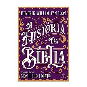 A História Da Bíblia - Hendrik Willem Van Loon