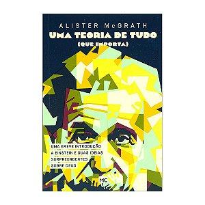 Uma Teoria De Tudo (Que Importa) - Alister MacGrath