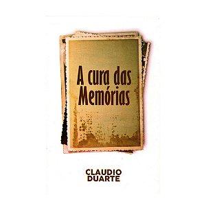 A Cura Das Memórias - Claudio Duarte