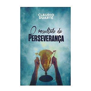 O Resultado Da Perseverança - Claudio Duarte