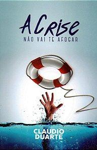 A Crise Não Vai Te Afogar - Claudio Duarte