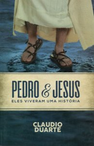 Pedro E Jesus: Eles Viveram Uma História - Claudio Duarte