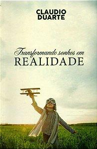 TRANSFORMANDO SONHOS EM REALIDADE - CLAUDIO DUARTE