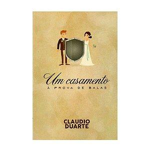Um Casamento À Prova De Balas - Claudio Duarte