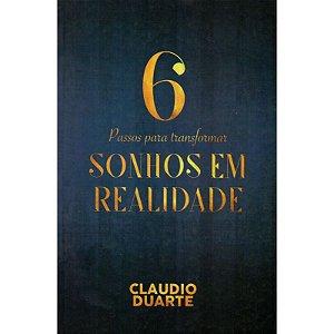 6 Passos Para Transformar Sonhos Em Realidade - Claudio Duarte