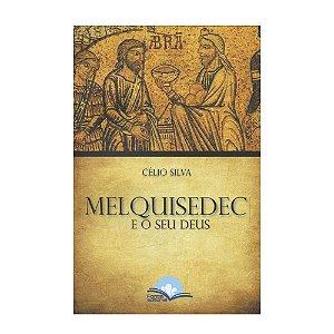 Melquisedec E O Seu Deus - Célio Silva