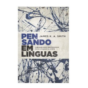 Pensando Em Línguas - James K. A. Smith