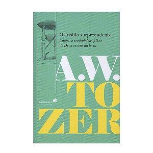 O Cristão Surpreendente - A. W. Tozer