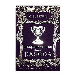 Preparando-se Para A Páscoa - C. S. Lewis