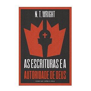 As Escrituras E A Autoridade De Deus - N. T. Wright
