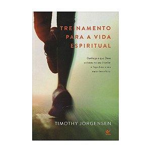 Treinamento Para A Vida Espiritual - Timothy Jorgensen