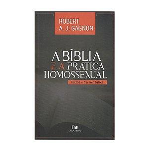A Bíblia E A Prática Homossexual - Robert A. J. Gagnon