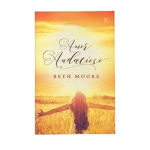 Amor Audacioso - Beth Moore