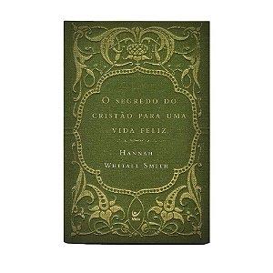 O Segredo Do Cristão Para Uma Vida Feliz - Hannah Whitall Smith