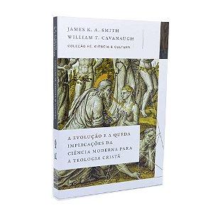 Livro A Evolução E A Queda: Implicações Da Ciência Moderna Para A Teologia Cristã - James K. A. Smith