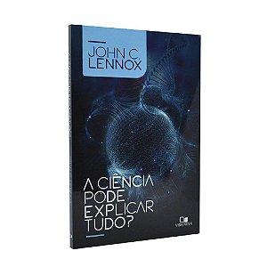Livro A Ciência Pode Explicar Tudo? - John C. Lennox