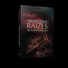 ARRANCANDO RAÍZES DE CONDENAÇÃO