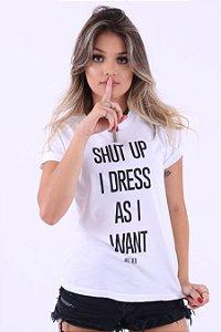 Blusa Feminina Shut Up I Dress As I Want