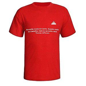 Camiseta Acredito muito em sorte. Quanto mais eu trabalho, mais eu acredito nela (Thomas Jefferson)