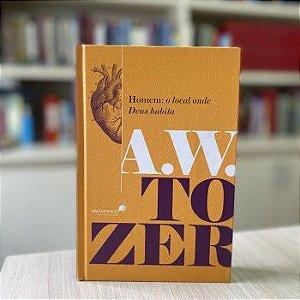 Homem o local onde Deus habita A.W. Tozer