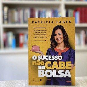 O Sucesso não cabe na bolsa Patrícia Lages