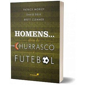 HOMENS... ALEM DO CHURRASCO E FUTEBOL
