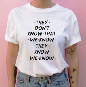 Camiseta Friends They Dont Know That We Know