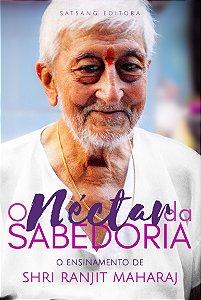 O Néctar da Sabedoria - O Ensinamento de Shri Ranjit Maharaj