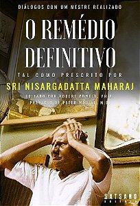 O Remédio Definitivo: Tal como Prescrito por Sri Nisargadatta Maharaj, Editado por Robert Powell