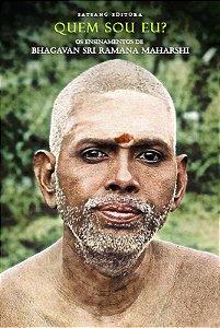 Quem Sou Eu? Os Ensinamentos de Bhagavan Sri Ramana Maharshi