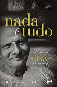 Nada É Tudo - A Quintessência dos Ensinamentos de Sri Nisargadatta Maharaj