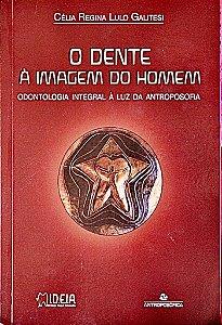 Livro O Dente à Imagem do Homem - Odontologia Integral à Luz da Antroposofia