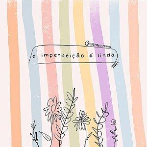 Print A imperfeição é linda