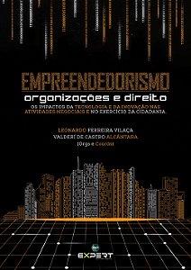Empreendedorismo Organizações E Direito: Os Impactos Da Tecnologia E Da Inovação Nas Atividades Negociais E No Exercício Da Cidadania