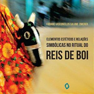 Elementos estéticos e relações simbólicas no ritual do Reis de Boi, de Fabiane Vasconcelos Salume Zimerer
