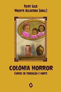 Colônia horror, de Felipe Gaze e Wolmyr Alcantara (orgs.)