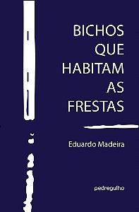 Bichos que habitam as frestas, de Eduardo Madeira
