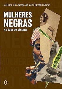 Mulheres Negras na tela do cinema, de Bárbara Maia Cerqueira Cazé (Organizadora)