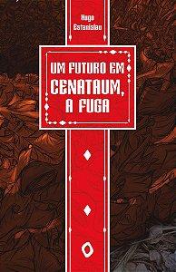Um futuro em Cenataum: a fuga, de Hugo Estanislau