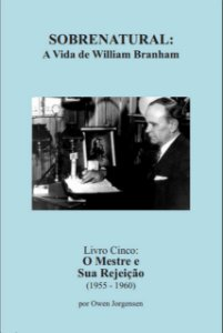 Sobrenatural, Livro Cinco: A Vida de William Branham (português) por Owen Jorgensen