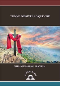 Livro - Mensagem Tudo é Possível ao Que Crê - William Marrion Branham