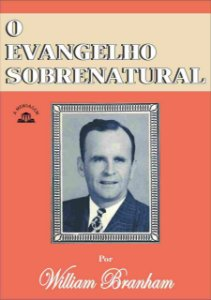 Livro - O Evangelho Sobrenatural por William Marrion Branham