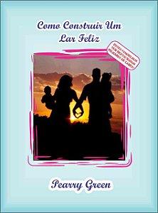 Livro - Como Construir um Lar Feliz por Pearry Green