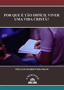 Livro - Mensagem Por Que é Tão Difícil Viver Uma Vida Cristã? - 57-0303