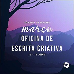 MARÇO/OFICINA DE ESCRITA CRIATIVA [SÁBADOS/13-16 ANOS]
