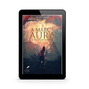 A Marca Aura | O Dracíndio da Fênix Negra - Nicole Alves (E-Book)